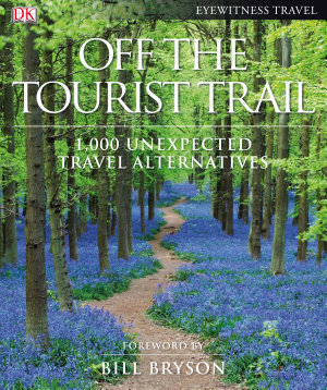 Off the Tourist Trail  1 000 Unexpected Travel Alternatives PDF