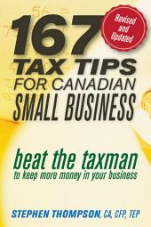 167 Tax Tips for Canadian Small Business: Beat the Taxman to Keep More Money in Your Business, Edition 2