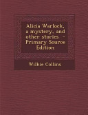 Alicia Warlock  a Mystery  and Other Stories   Primary Source Edition PDF