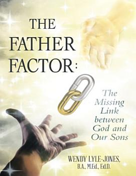 The Father Factor  The Missing Link Between God and Our Sons PDF