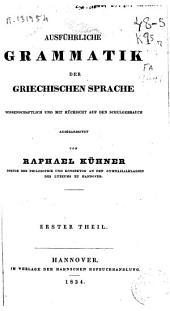 Ausführliche Grammatik der griechischen Sprache: Wissenschaftlich und mit Rücksicht auf den Schulgebrauch