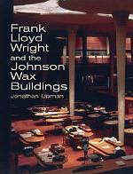 Frank Lloyd Wright and the Johnson Wax Buildings