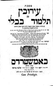Maseḵet ʿEruvin min Talmud Bavli: ʿim peRaši we-tosafot u-fisqe tosafot we-rabenu ʾAšer ... u-feruš ha-mišnayot meha-Rambam ...
