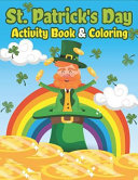 St. Patrick's Day Activity Book & Coloring: Happy St. Patrick's Day Coloring Books for Kids a Fun for Learning Leprechauns, Pots of Gold, Rainbows, Cl