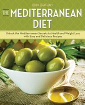 The Mediterranean Diet: Unlocking the Secrets to Health and Weight Loss the Mediterranean Way