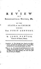 A Review of Ecclesiastical History, so far as it concerns the progress, declensions and revivals of evangelical doctrines and practice; with a brief account of the spirit and methods by which vital and experimental religion have been opposed in all ages of the church