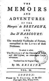 The memoirs and adventures of the marquis de Bretagne and duc d'Harcourt [tr. from Mémoires et avantures d'un homme de qualité]. To which is added The history of the chevalier de Grieu and Moll Lescaut. Tr. by mr. Erskine: Volume 3