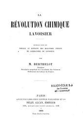 La révolution chimique: Lavoisier; ouvrage suivi de notices et extraits des registres inédits de laboratoire de Lavoisier