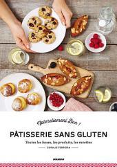 Pâtisserie sans gluten: Toutes les bases, les produits, les recettes