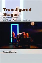 Transfigured Stages: Major Practitioners and Theatre Aesthetics in Australia