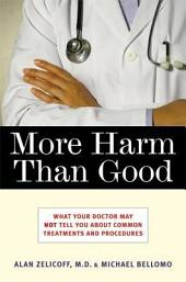More Harm Than Good: What Your Doctor May Not Tell You About Common Treatments and Procedures