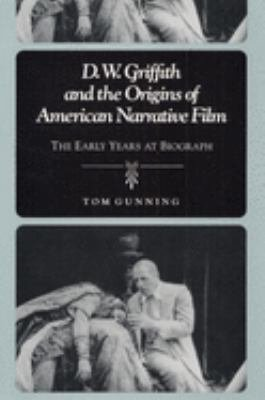 D W  Griffith and the Origins of American Narrative Film