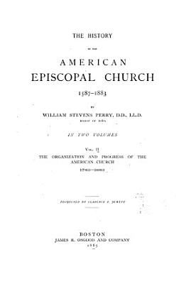 The History of the American Episcopal Church  1587 1883  The organization and progress of the American church  1783 1883