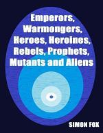 Emperors, Warmongers, Heroes, Heroines, Rebels, Prophets, Mutants and Aliens