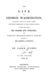 The Life of George Washington, Commander-in-chief of the American Armies, and First President of the United States: To which are Added His Diaries and Speeches; and Various Miscellaneous Papers Relating to His Habits & Opinions, Volume 2