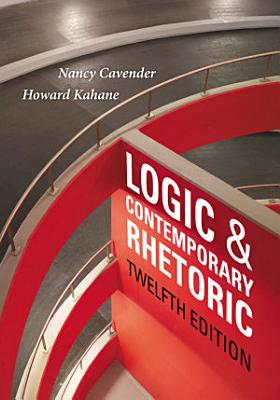 Logic and Contemporary Rhetoric  The Use of Reason in Everyday Life