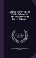Annual Report of the Public Schools of the Island of Cuba for     PDF