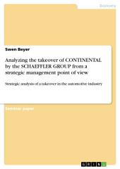 Analyzing the takeover of CONTINENTAL by the SCHAEFFLER GROUP from a strategic management point of view: Strategic analysis of a takeover in the automotive industry