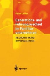 Generations- und Führungswechsel im Familienunternehmen: Mit Gefühl und Kalkül den Wandel gestalten