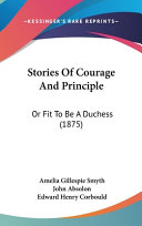 Stories of Courage and Principle  Or Fit to Be a Duchess  1875  PDF