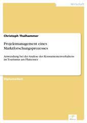 Projektmanagement eines Marktforschungsprozesses: Anwendung bei der Analyse des Konsumentenverhaltens im Tourismus am Plattensee