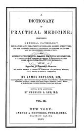 A Dictionary of Practical Medicine: Comprising General Pathology, the Nature and Treatment of Diseases ... with Numerous Prescriptions for the Medicines Recommended ... and an Appendix of Approved Formulae ...