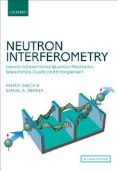 Neutron Interferometry: Lessons in Experimental Quantum Mechanics, Wave-Particle Duality, and Entanglement, Edition 2