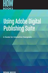 Using Adobe Digital Publishing Suite: A Guide for Interactive Designers