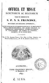Officia et missae sanctorum ac beatorum trium ordinum S.P.N.S. Francisci hucusque ab Ecclesia approbata: necnon aliquorum sanctorum recentiorum, ex breviario et missale romano-seraphicis ...