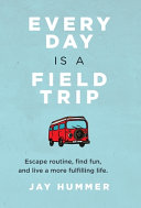 Every Day Is a Field Trip PDF