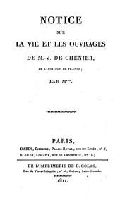 Notice sur la vie et les ouvrages de M.-J. de Chénier,...