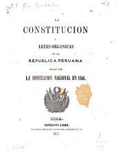 La constitucion y leyes organicas de la Republica Peruana: dadas por la Convencion nacional en 1856