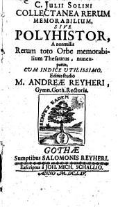 C. Iulii Solini collectanea rerum memorabilium sive polyhistor: a nonnullis rerum toto orbe memorabilium thesaurus nuncupatus