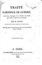 Traité d'artifice de guerre, tant pour l'attaque et la défense des places que pour le service de campagne. Par M. Bigot, capitaine au Corps Impérial de l'Artillerie ...
