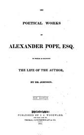 The poetical works of Alexander Pope, esq: to which is prefixed the life of the author