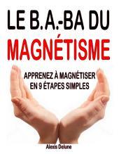 Le B.A-BA du magnétisme : Apprenez à magnétiser en 9 étapes simples