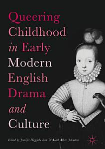 Queering Childhood in Early Modern English Drama and Culture