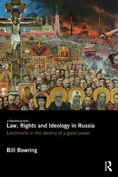Law, Rights and Ideology in Russia: Landmarks in the Destiny of a Great Power
