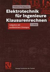 Elektrotechnik für Ingenieure - Klausurenrechnen: Aufgaben mit ausführlichen Lösungen, Ausgabe 2