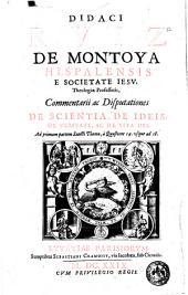 Didaci Ruiz de Montoya ... Commentarii ac disputationes de scientia, de ideis, de veritate, ac de vita Dei. Ad primam partem Sancti Thomae, à quaestione 14. usque ad 18