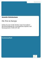 Die Pest in Europa: Stellen Sie das Große Sterben unter besonderer Berücksichtigung der soziologischen Aspekte und Konsequenzen 1348-1351 dar