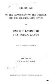 Decisions of the Department of the Interior and the General Land Office in Cases Relating to the Public Lands: Volume 37