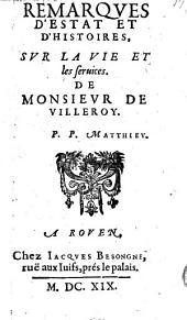 Remarques d'estat et d'histoires sur la vie et les services de M. de Villeroy. -Rouen, Besongne 1619