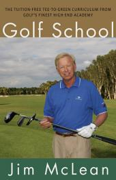 Golf School: The Tuition-Free Tee-to-Green Curriculum from Golf's Finest High End Academy
