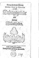 Georg Friedrich Meiers öffentlichen Lehrers der Weltweisheit zu Halle Anfangsgründe aller schönen Wissenschaften: Band 1,Ausgabe 1