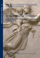 Die Herausforderung der Diktaturen: Katholizismus in Deutschland und Italien 1918-1943/45