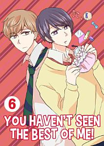 You Haven't Seen The Best Of Me! Vol.6 (Yaoi Manga)