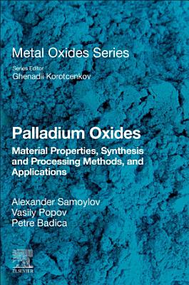 Palladium Oxides: Materials Properties, Synthesis and Processing Methods, and Applications