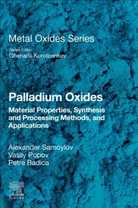Palladium Oxides  Materials Properties  Synthesis and Processing Methods  and Applications