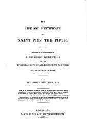 The life and pontificate of Saint Pius V.: Subjoined is a reimpression of a historic deduction of the episcopal oath of allegiance of the pope, in the church of Rome